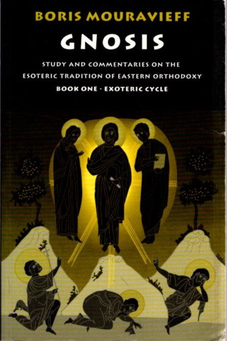 GNOSIS I: STUDY AND COMMENTARIES ON THE ESOTERIC TRADITION OF EASTERN ORTHODOXY, BOOK ONE, EXOTERIC CYCLE. Boris Mouravieff.