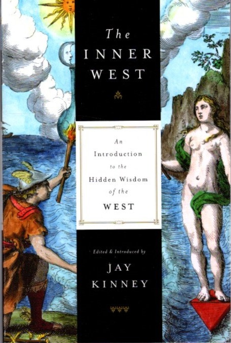 THE INNER WEST: AN INTRODUCTION TO THE HIDDEN WISDOM OF THE WEST. Jay Kinney.