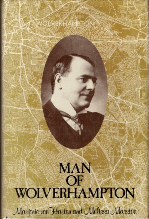 MAN OF WOLVERHAMPTON (THE LIFE AND TIMES OF SIR CHARLES MARSTON). Marjorie von Harten, Melissa Marston.
