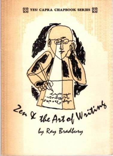 ZEN AND THE ART OF WRITING AND THE JOY OF WRITNG: TWO ESSAYS. Ray Bradbury.