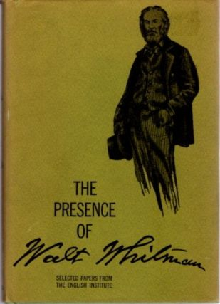 THE PRESENCE OF WALT WHITMAN: SELECTED PAPERS FROM THE ENGLISH INSTITUTE. R. W. B. Lewis