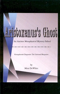 ARISTOXENUS'S GHOST.; An Ancient Metaphysical Mystery Solved. Mitzi DeWhitt
