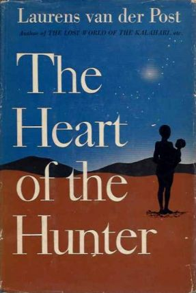 THE HEART OF THE HUNTER. Laurens van der Post.