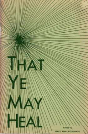THAT YE MAY HEAL. Mary Ann Woodward