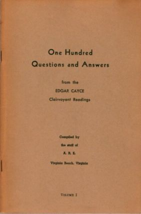 ONE HUNDRED MORE QUESTIONS AND ANSWERS FROM EDGAR CAYCE CLAIRVOYANT READINGS, VOLUME I. Edgar Cayce