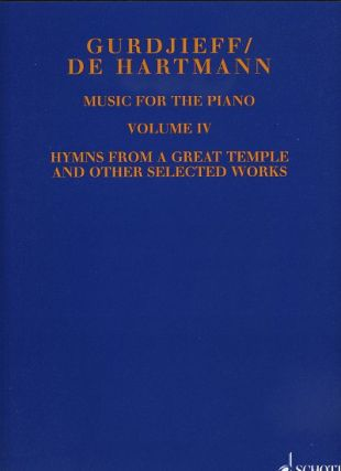 VOL. IV, MUSIC FOR THE PIANO: HYMNS FROM A GREAT TEMPLE AND OTHER SELECTED WORKS. Gurdjieff/ De Hartmann.