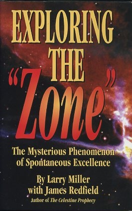 "EXPLORING THE ""ZONE"": THE MYSTERIOUS PHENOMENON OF SPONTANEOUS EXCELLENCE. Larry Miller, James Redfield."