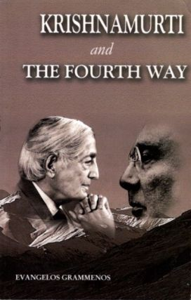 KRISHNAMURTI AND THE FOURTH WAY. Evangelos Grammenos.