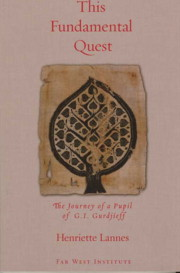 THIS FUNDAMENTAL QUEST.; The Journey of a Pupil of G.I. Gurdjieff. Henriette Lannes