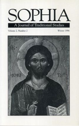 SOPHIA: A JOURNAL OF TRADITIONAL STUDIES, VOL 2 NO. 2, WINTER 1996. Foundation for Traditional Studies.