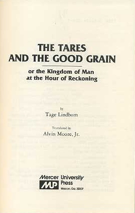 THE TARES AND THE GOOD GRAIN OR THE KINGDOM OF MAN AT THE HOUR OF RECKONING. Tage Lindbom.