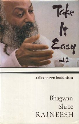 TAKE IT EASY, VOL. I.; 14 Discourses based on the doka of Zen Master Ikkyu. Bhagwan Shree Rajneesh.