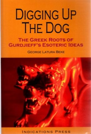 DIGGING UP THE DOG.; The Greek Roots of Gurdjieff's Esoteric Ideas. George Latura Beke