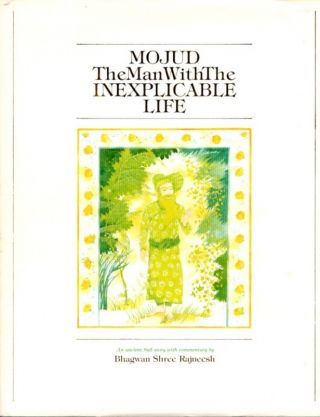 MOJUD: THE MAN WITH THE INEXPLICABLE LIFE. Bhagwan Shree Rajneesh.