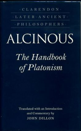ALCINOUS: THE HANDBOOK OF PLATONISM. Alcinous, John Dillon, trans