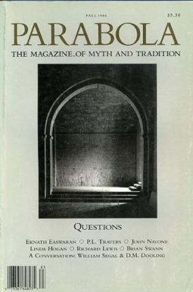 QUESTIONS: PARABOLA, VOLUME 13, NO. 3; FALL 1988. William Segal, P L. Travers, D M. Dooling, Eknath Easwaran, John Navone, Linda Hogan, Richard Lewis, Brian Swann, Rob Baker.