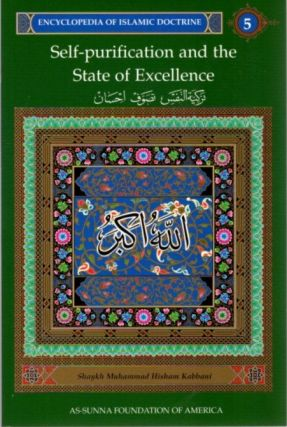 SELF-PURIFICATION AND THE STATE OF EXCELLENCE: ENCYCLOPEDIA OF ISLAMIC DOCTRINE, VOLUME 5. Shaykh...