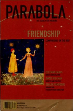 FRIENDSHIP: PARABOLA, VOLUME 29, NO. 4; WINTER 2004. Patty de Llosa, Christopher Bamford, Coleman...