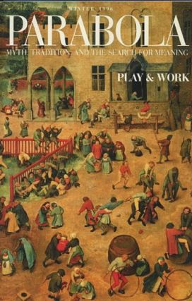 PLAY & WORK: PARABOLA, VOLUME XXI, NO. 4; WINTER 1996. Margaret Flinsch, A R. Orage, David...