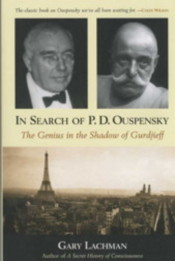 IN SEARCH OF P.D. OUSPENSKY: THE GENIUS IN THE SHADOW OF GURDJIEFF. Gary Lachman.