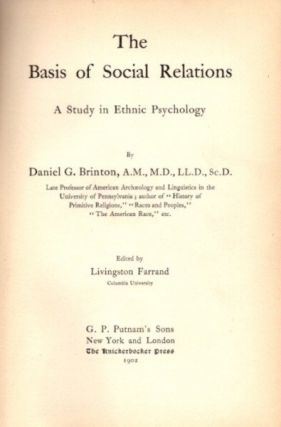 THE BASIS OF SOCIAL RELATIONS: A STUDY IN ETHNIC PSYCHOLOGY. Daniel G. Brinton