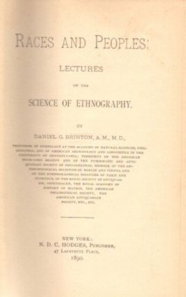 RACES AND PEOPLES: LECTURES ON THE SCIENCE OF ETHNOLOGY. Daniel G. Brinton