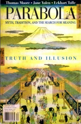 TRUTH AND ILLUSION: PARABOLA, VOLUME 28, NO. 4; WINTER 2003. Jeanne de Salzmann, Roger Lipsey, Eckhart Tolle, Thomas Moore, George MacDonald, Simone Weil, Marvin Barrett, David Appelbaum.