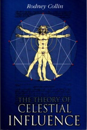 THE THEORY OF CELESTIAL INFLUENCE: MAN, THE UNIVERSE, & COSMIC MYSTERY. Rodney Collin