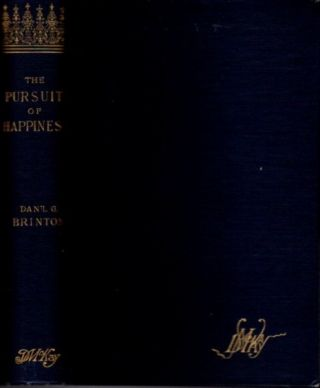 THE PURSUIT OF HAPPINESS: A BOOK OF STUDIES AND STROWINGS. Daniel G. Brinton