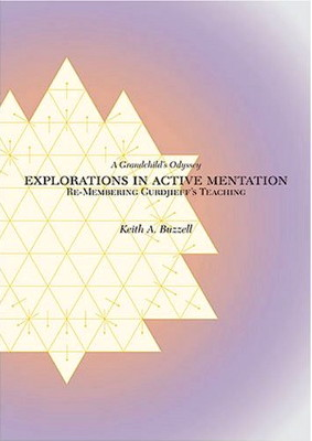 EXPLORATIONS IN ACTIVE MENTATION: RE-MEMBERING GURDJIEFF'S TEACHING A GRANDCHILD'S ODYSSEY....