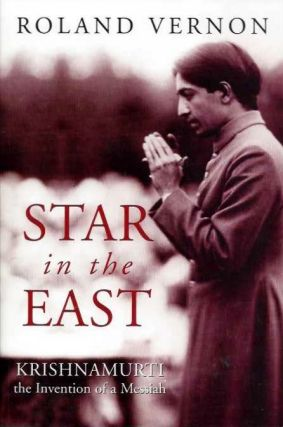 STAR IN THE EAST: KRISHNMURTI, THE INVENTION OF A MESSIAH. Roland Vernon