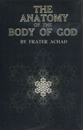 THE ANATOMY OF THE BODY OF GOD. Frater Achad.
