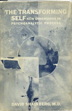THE TRANSFORMING SELF: NEW DIMENSIONS IN PSYCHOANALYTIC PROCESS. David Shainberg