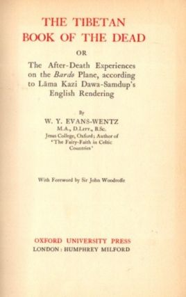 THE TIBETAN BOOKS OF THE DEAD; OR tHE AFTER-DEATH EXPERIENCES oN tHE BARDO PLANE. W. Y. Evans-Wentz