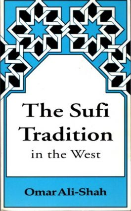 THE SUFI TRADITION IN THE WEST. Omar Ali-Shah