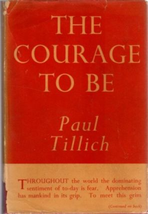 THE COURAGE TO BE. Paul Tillich