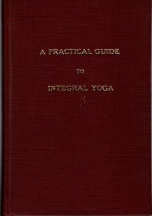 A PRACTICAL GUIDE TO INTEGRAL YOGA. Aurobindo, The Mother