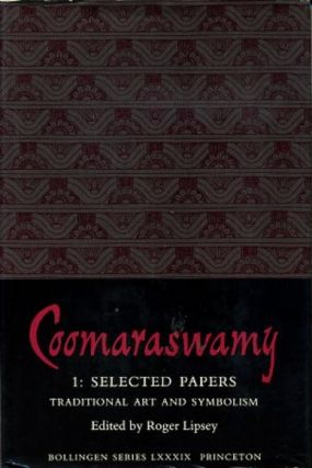 TRADITIONAL ART AND SYMBOLISM: SELECTED PAPERS, VOL. 1. Ananda K. Coomaraswamy