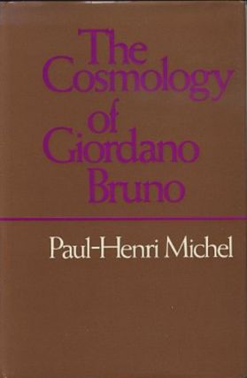 THE COSMOLOGY OF GIORDANO BRUNO. Paul-Henri Michel.