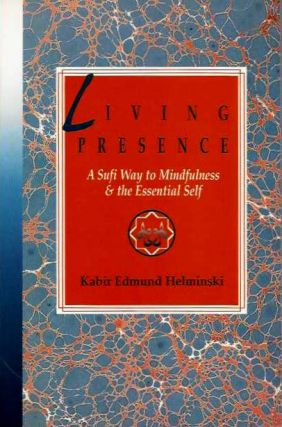 LIVING PRESENCE: A SUFI WAY TO MINDFULNESS & THE ESSENTIAL SELF. Kabir Edmund Helminski.