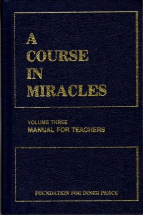 A COURSE IN MIRACLES, VOLUME THREE: MANUAL FOR TEACHERS