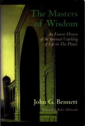 MASTERS OF WISDOM: AN ESOTERIC HISTORY OF THE SPIRITUAL UNFOLDING OF LIFE ON THIS PLANET. J. G. Bennett.