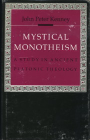 MYSTICAL MONOTHEISM: A STUDY IN ANCIENT PLATONIC THEOLOGY. John Peter Kenney