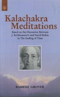 KALACHAKRA MEDITATIONS.; Based on the Discussion Between J. Krishnamurti and David Bohm in The Ending of Time. Ramesh Grover.