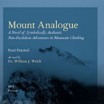 MOUNT ANALOGUE [AUDIO] : A NOVEL OF SYMBOLICALLY AUTHENTIC NON-EUCLIDEAN ADVENTURES IN MOUNTAIN CLIMBING. Rene Daumal, William Welch, reading.