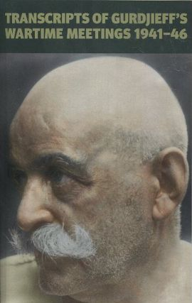 TRANSCRIPTS OF GURDJIEFF'S MEETINGS 1941-1946. G. I. Gurdjieff.