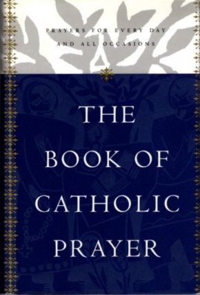 THE BOOK OF CATHOLIC PRAYER.; Prayers for Every Day and All occasions. Sean Finnegan, Compiler.
