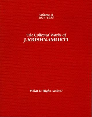 WHAT IS RIGHT ACTION?: THE COLLECTED WORKS OF J. KRISHNAMURTI, VOLUME II, 1934 - 1935. J....