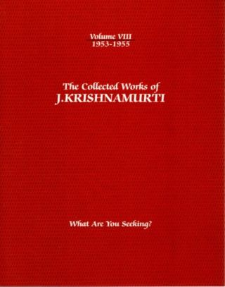 WHAT ARE YOU SEEKING?: THE COLLECTED WORKS OF J. KRISHNAMURTI, VOLUME VIII, 1953 - 1955. J....
