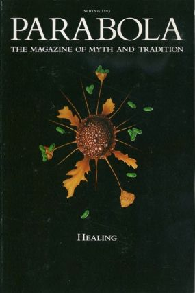 HEALING: PARABOLA, VOLUME XVIII, NO. 1; SPRING 1993. Bill Moyers, Thich Nhat Hanh, Lawrence E....